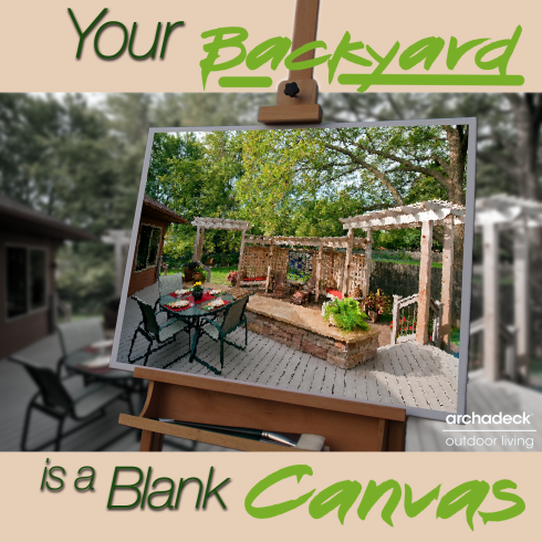 Your Backyard Is A Blank Canvas by Archadeck
